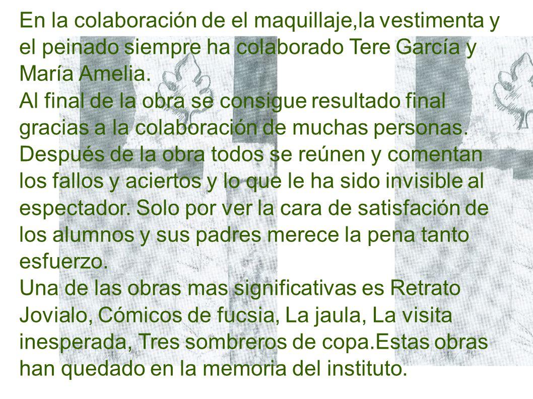 En la colaboración de el maquillaje,la vestimenta y el peinado siempre ha colaborado Tere García y María Amelia.