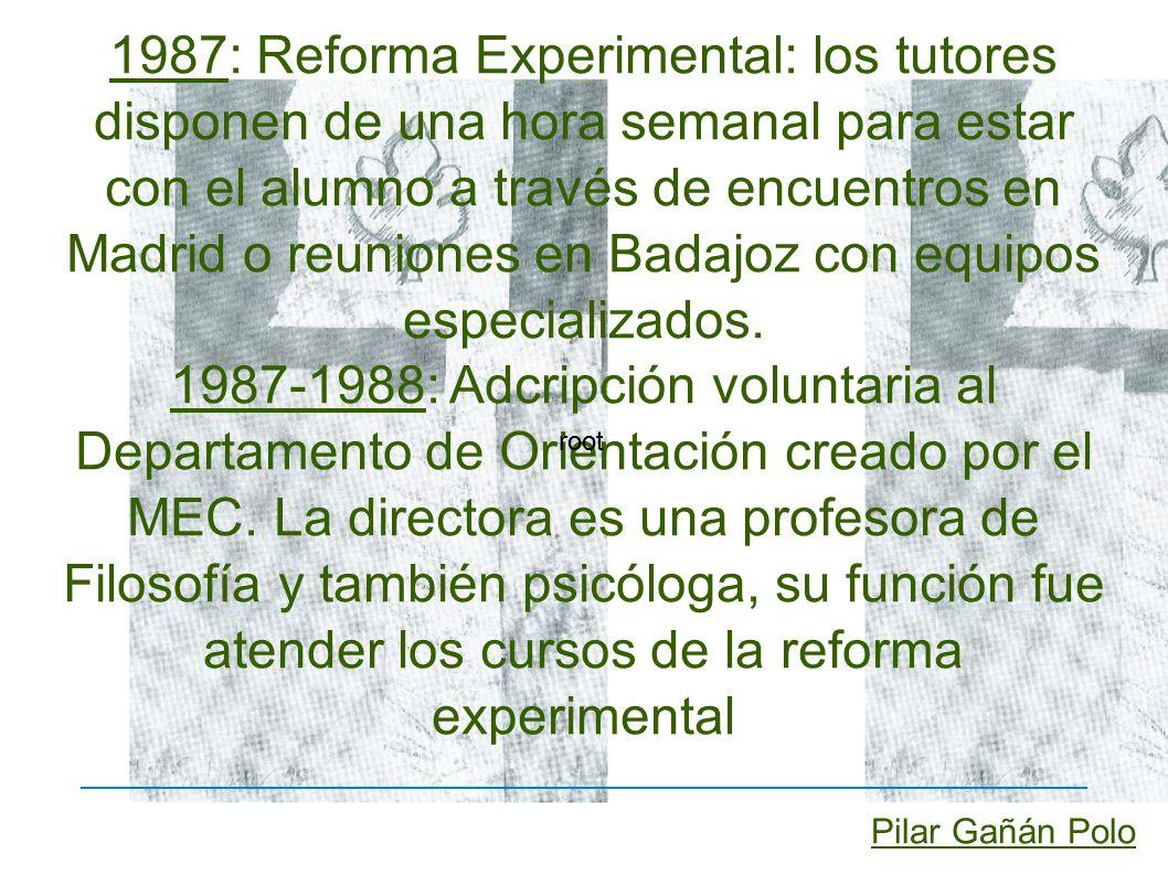 1987: Reforma Experimental: los tutores disponen de una hora semanal para estar con el alumno a través de encuentros en Madrid o reuniones en Badajoz con equipos especializados.