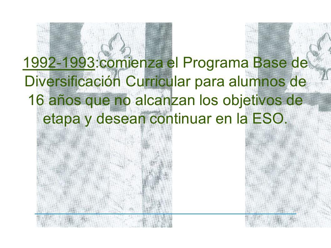 1992-1993:comienza el Programa Base de Diversificación Curricular para alumnos de 16 años que no alcanzan los objetivos de etapa y desean continuar en la ESO.