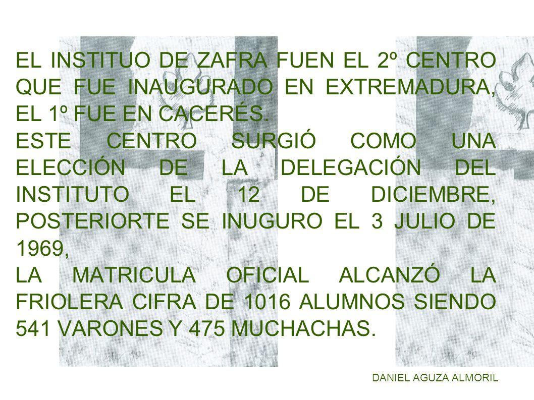 EL INSTITUO DE ZAFRA FUEN EL 2º CENTRO QUE FUE INAUGURADO EN EXTREMADURA, EL 1º FUE EN CACERÉS.