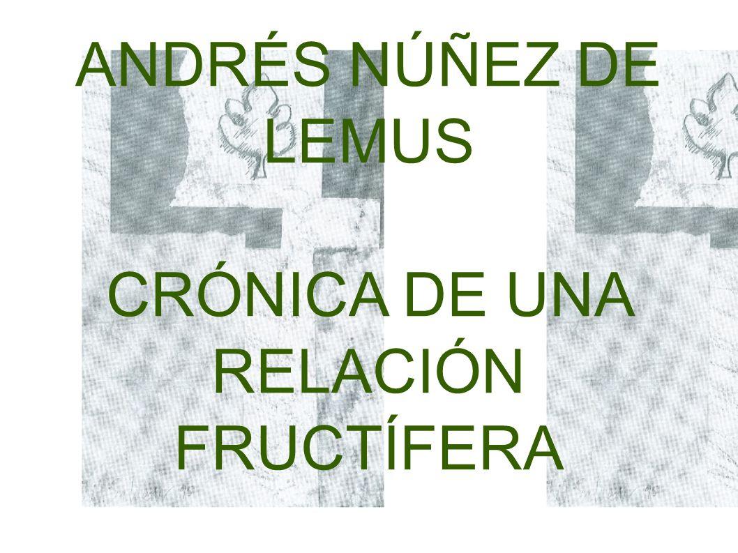 ANDRÉS NÚÑEZ DE LEMUS CRÓNICA DE UNA RELACIÓN FRUCTÍFERA