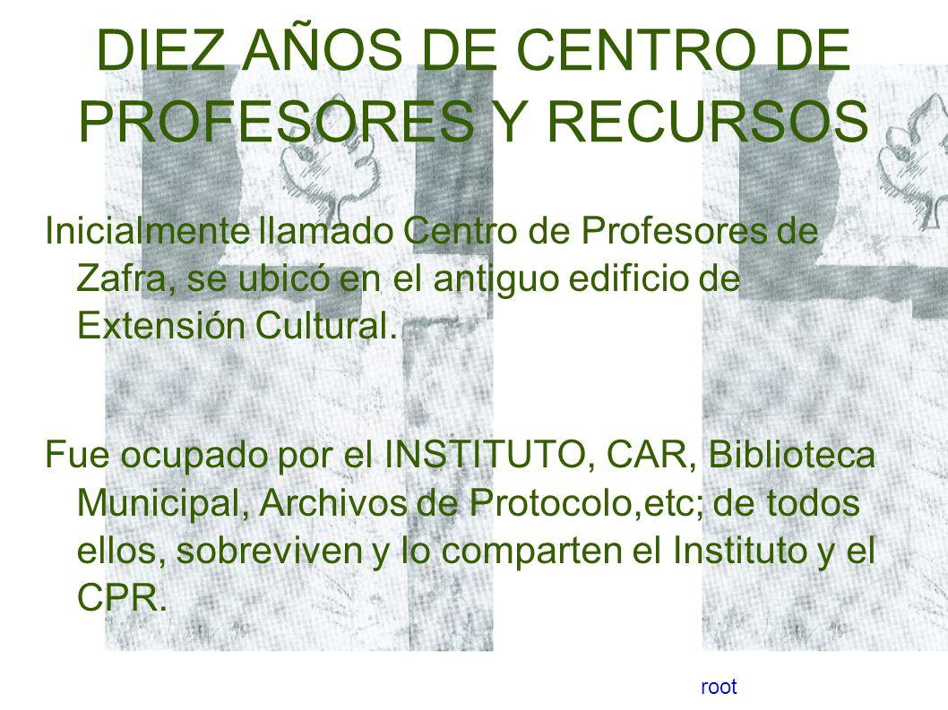 DIEZ AÑOS DE CENTRO DE PROFESORES Y RECURSOS Inicialmente llamado Centro de Profesores de Zafra, se ubicó en el antiguo edificio de Extensión Cultural.