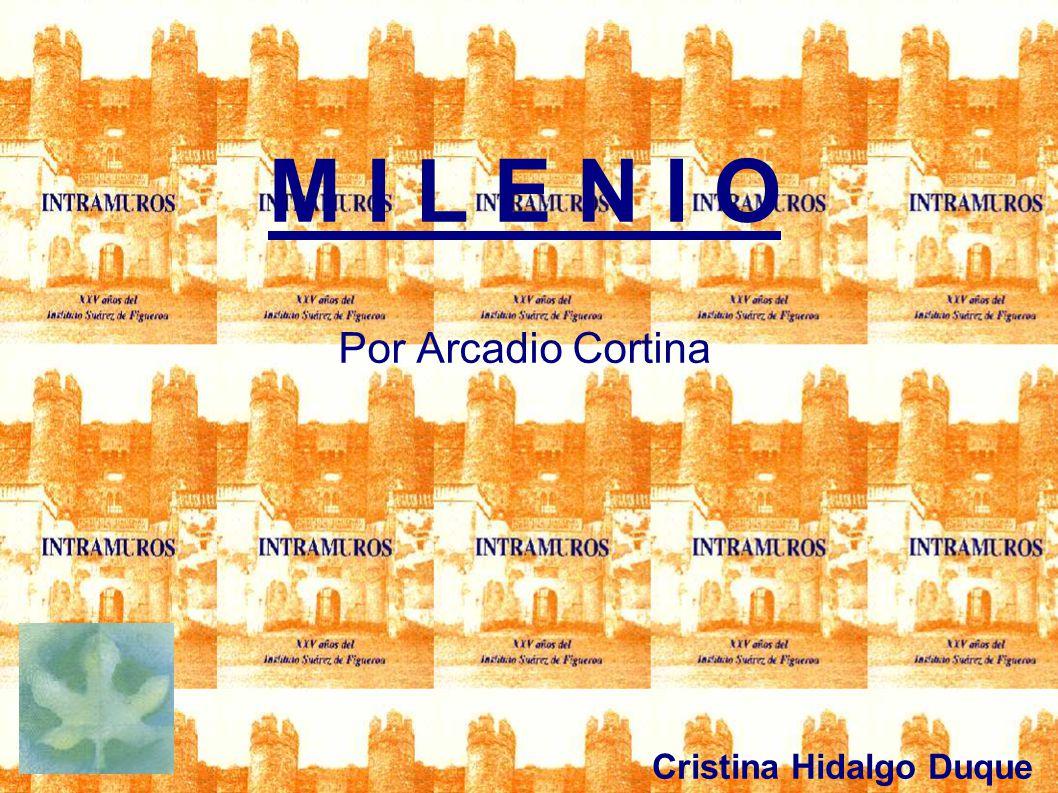 M I L E N I O Por Arcadio Cortina Cristina Hidalgo Duque