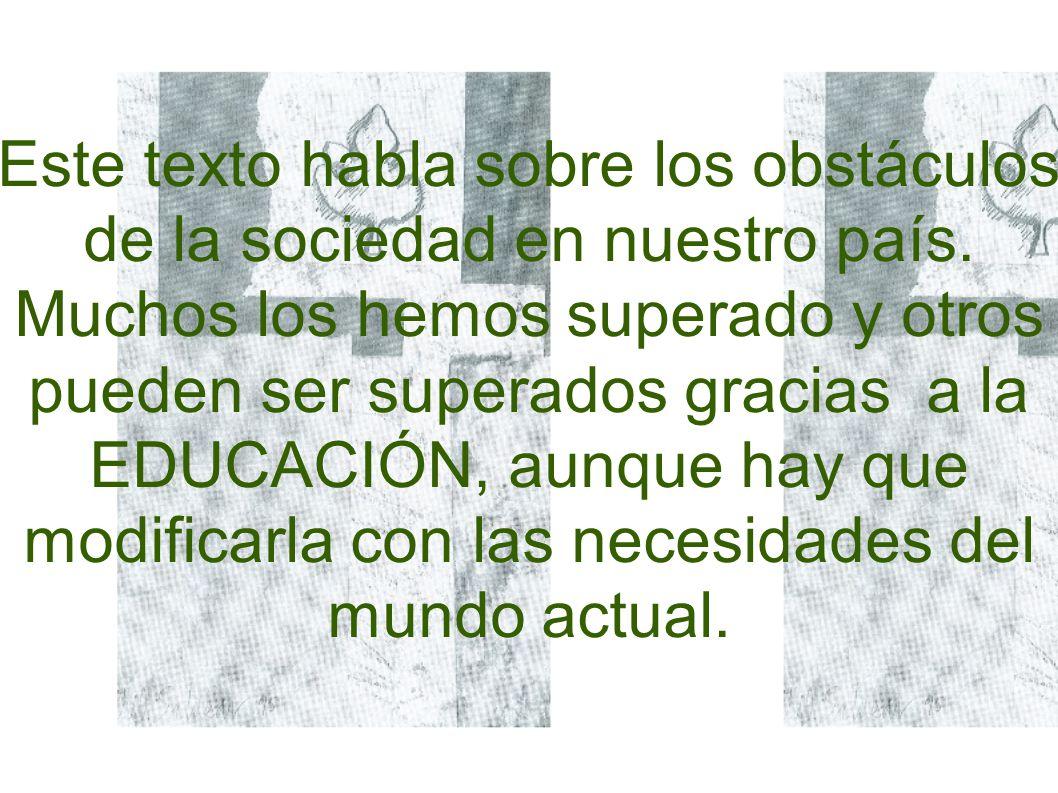 Este texto habla sobre los obstáculos de la sociedad en nuestro país.