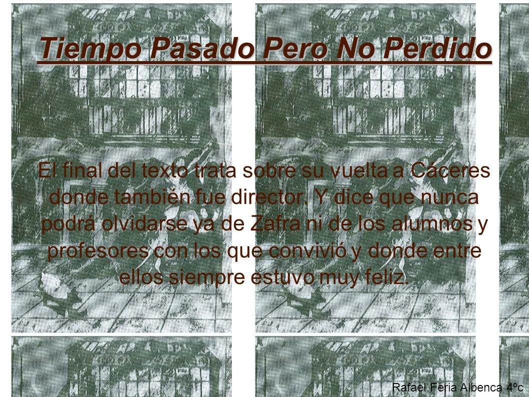 Tiempo Pasado Pero No Perdido El final del texto trata sobre su vuelta a Cáceres donde también fue director.