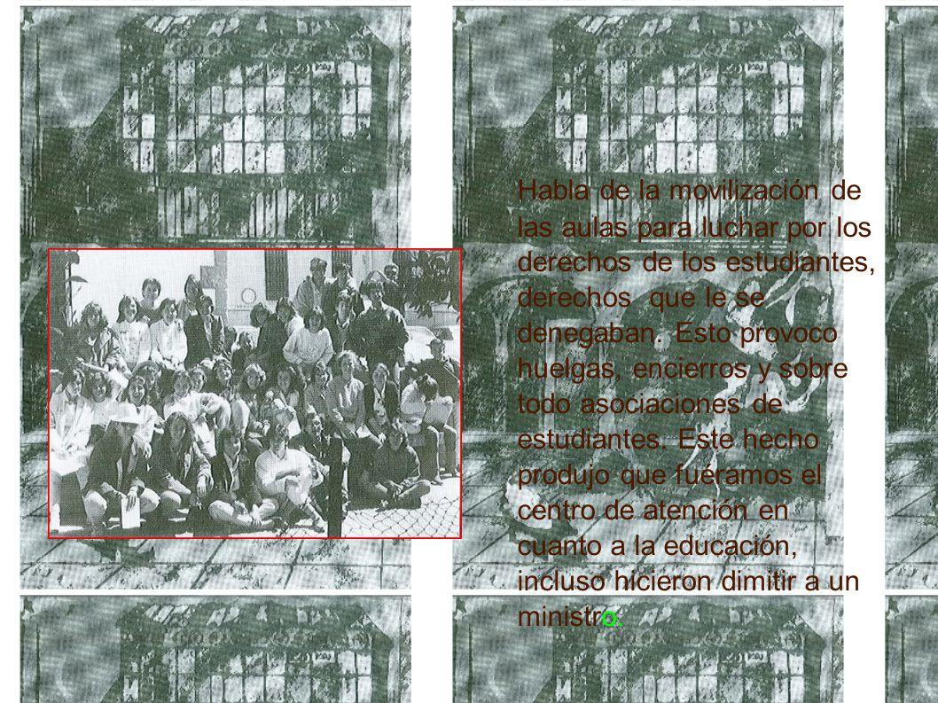 Habla de la movilización de las aulas para luchar por los derechos de los estudiantes, derechos que le se denegaban.