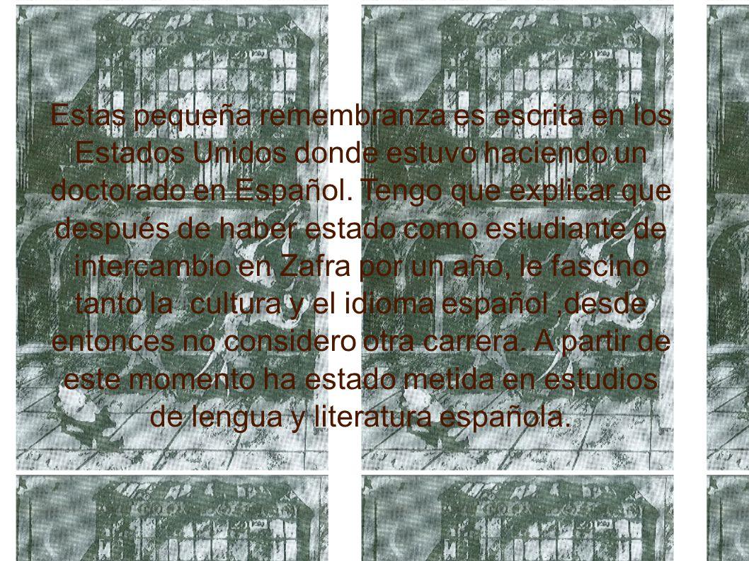 Estas pequeña remembranza es escrita en los Estados Unidos donde estuvo haciendo un doctorado en Español.