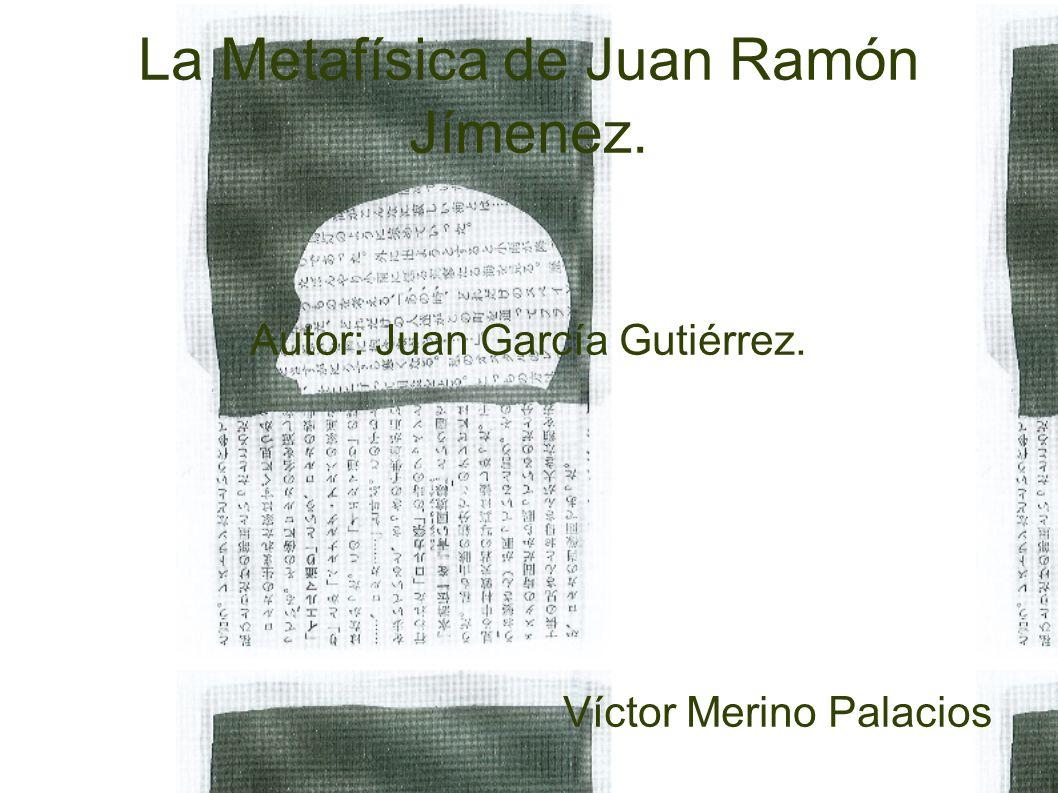 La Metafísica de Juan Ramón Jímenez. Autor: Juan García Gutiérrez. Víctor Merino Palacios