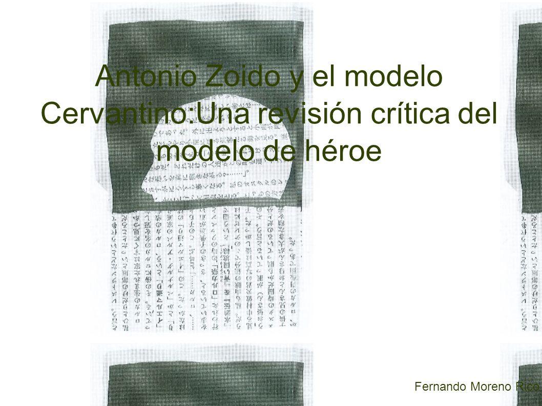 Antonio Zoido y el modelo Cervantino:Una revisión crítica del modelo de héroe Fernando Moreno Rico