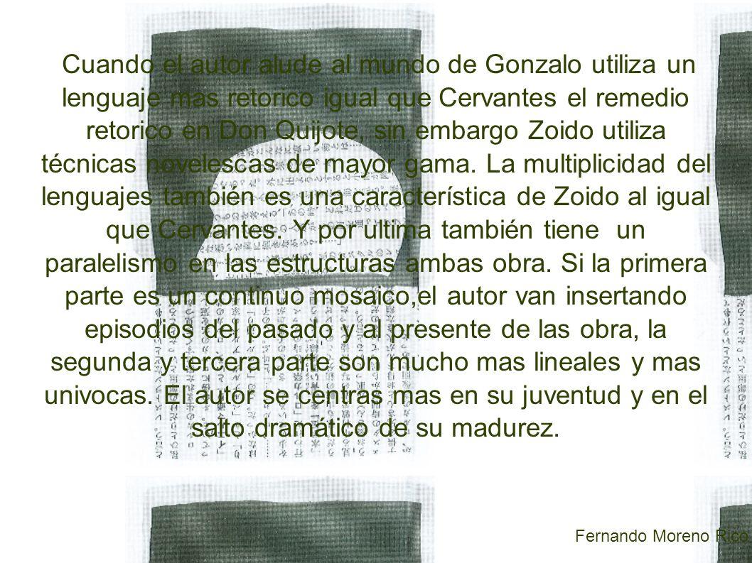Cuando el autor alude al mundo de Gonzalo utiliza un lenguaje mas retorico igual que Cervantes el remedio retorico en Don Quijote, sin embargo Zoido utiliza técnicas novelescas de mayor gama.