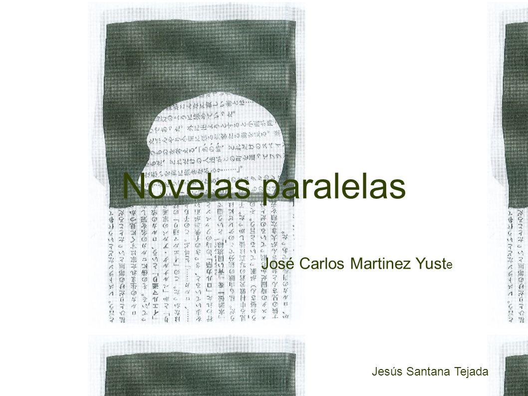 Novelas paralelas José Carlos Martinez Yust e Jesús Santana Tejada