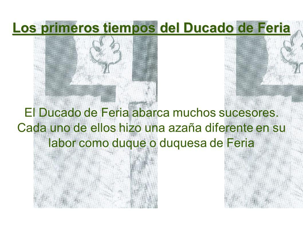 Los primeros tiempos del Ducado de Feria El Ducado de Feria abarca muchos sucesores.
