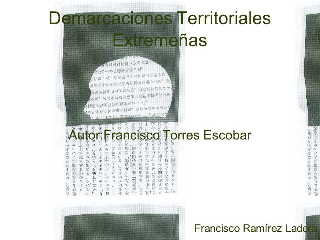 Demarcaciones Territoriales Extremeñas Autor:Francisco Torres Escobar Francisco Ramírez Ladera