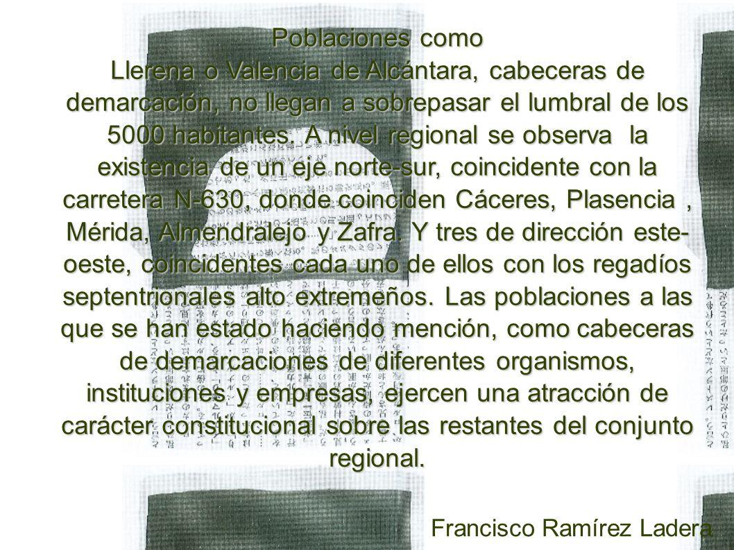 Poblaciones como Llerena o Valencia de Alcántara, cabeceras de demarcación, no llegan a sobrepasar el lumbral de los 5000 habitantes.