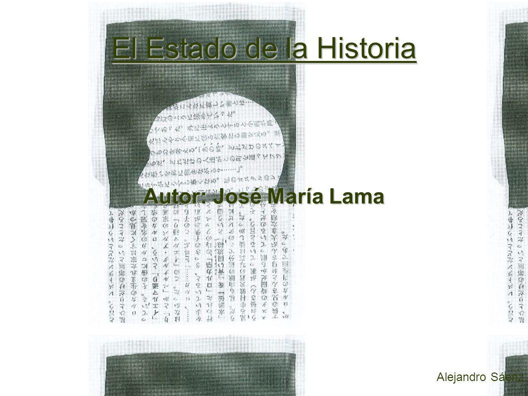El Estado de la Historia Autor: José María Lama Alejandro Sáenz