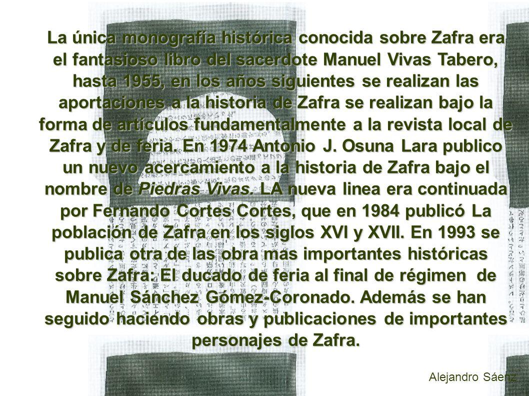 La única monografía histórica conocida sobre Zafra era el fantasioso libro del sacerdote Manuel Vivas Tabero, hasta 1955, en los años siguientes se realizan las aportaciones a la historia de Zafra se realizan bajo la forma de artículos fundamentalmente a la revista local de Zafra y de feria.