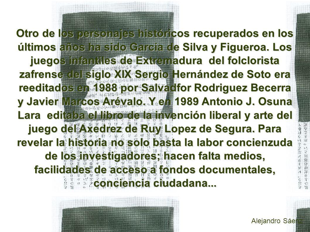 Otro de los personajes históricos recuperados en los últimos años ha sido García de Silva y Figueroa.