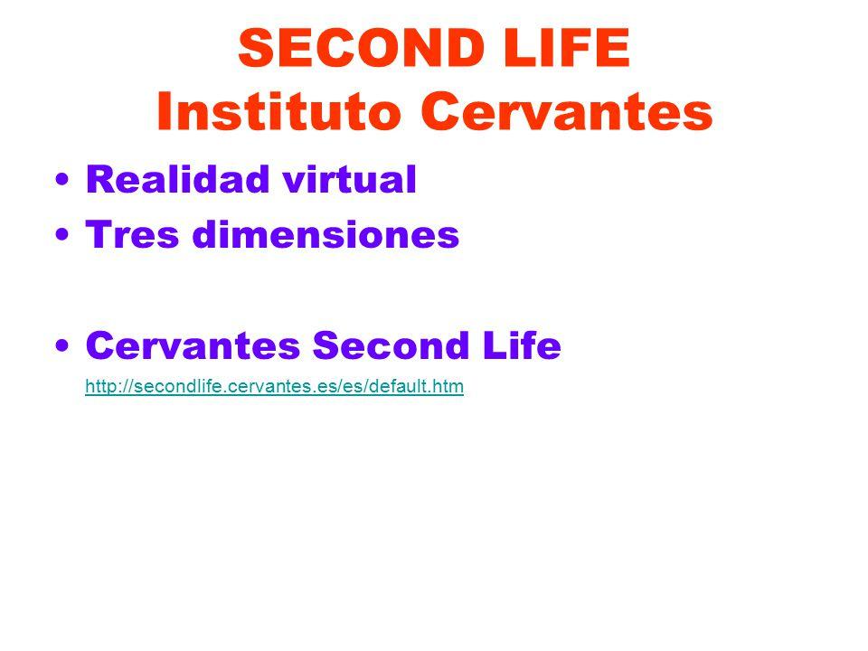 SECOND LIFE Instituto Cervantes Realidad virtual Tres dimensiones Cervantes Second Life http://secondlife.cervantes.es/es/default.htm