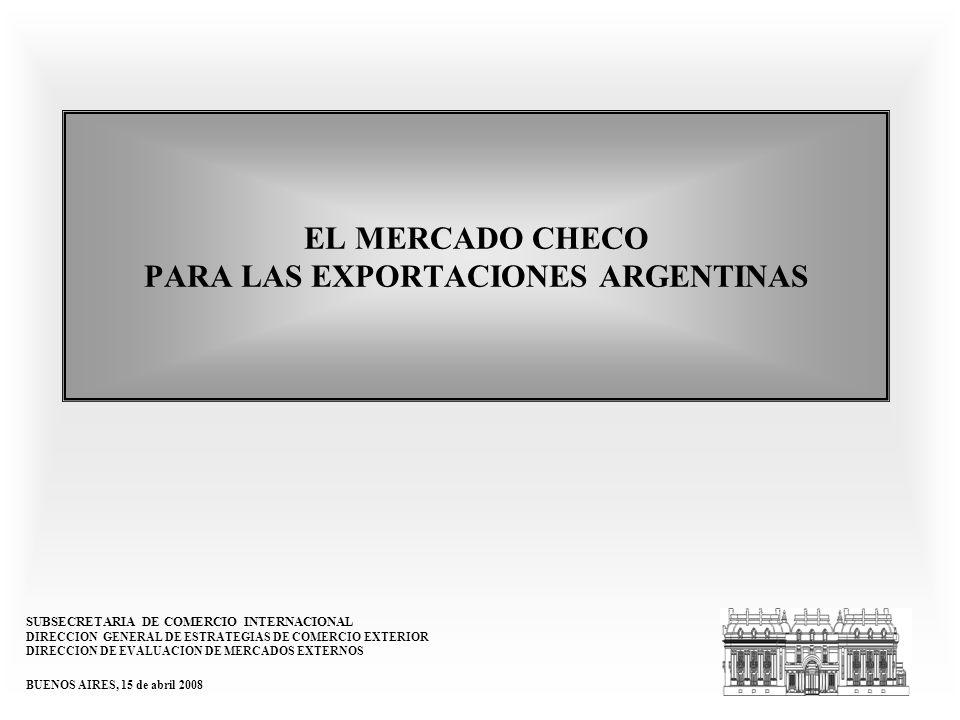 EL MERCADO CHECO PARA LAS EXPORTACIONES ARGENTINAS SUBSECRETARIA DE COMERCIO INTERNACIONAL DIRECCION GENERAL DE ESTRATEGIAS DE COMERCIO EXTERIOR DIRECCION DE EVALUACION DE MERCADOS EXTERNOS BUENOS AIRES, 15 de abril 2008