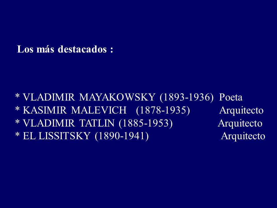 Los más destacados : * VLADIMIR MAYAKOWSKY (1893-1936) Poeta * KASIMIR MALEVICH (1878-1935) Arquitecto * VLADIMIR TATLIN (1885-1953) Arquitecto * EL LISSITSKY (1890-1941) Arquitecto