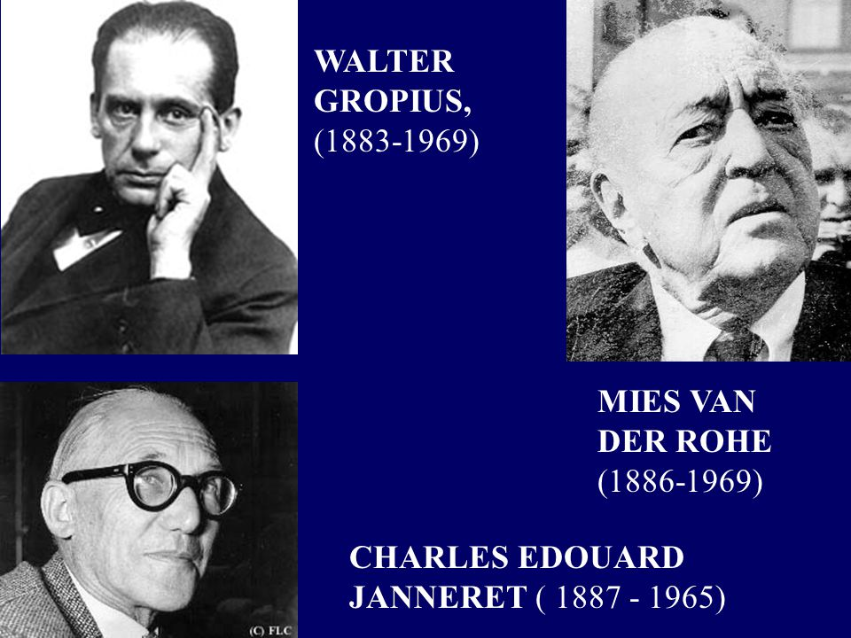 WALTER GROPIUS, (1883-1969) MIES VAN DER ROHE (1886-1969) CHARLES EDOUARD JANNERET ( 1887 - 1965)
