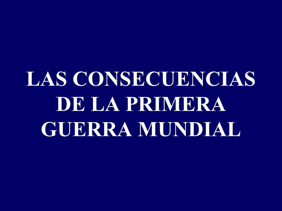 LAS CONSECUENCIAS DE LA PRIMERA GUERRA MUNDIAL