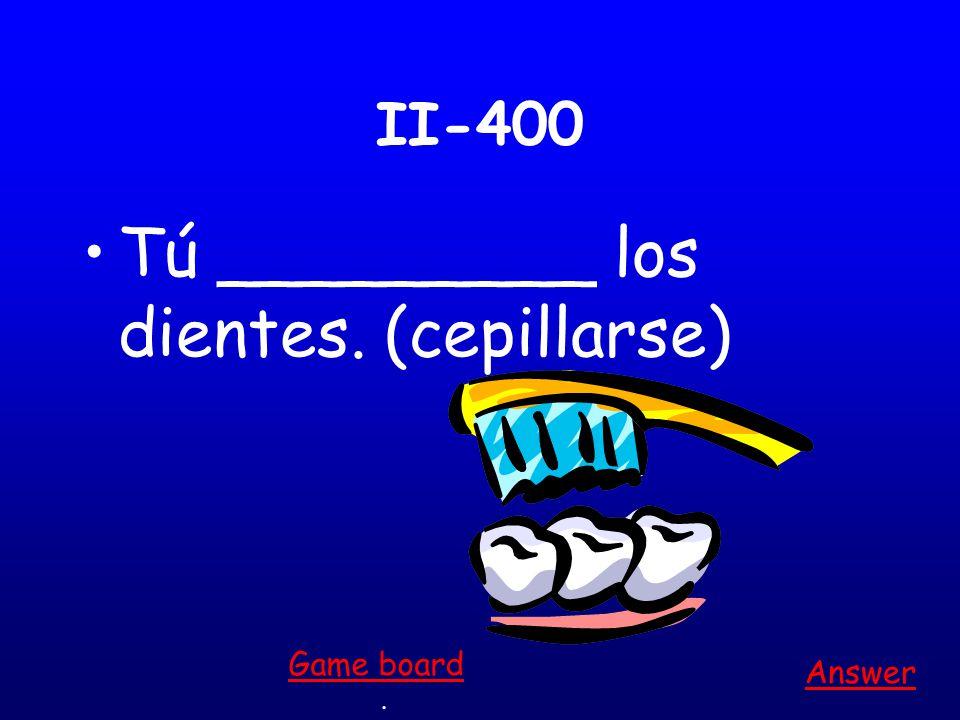 II-300 Ella _________ con el maquillaje nuevo. (maquillarse) Answer. Game board