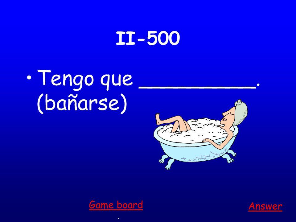 II-400 Tú _________ los dientes. (cepillarse) Answer. Game board