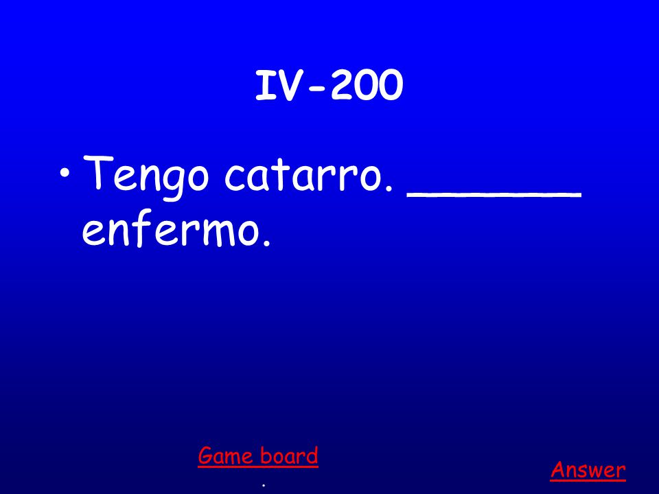 IV-100 ¡Ay! Yo ______ sue ñ o! Answer. Game board