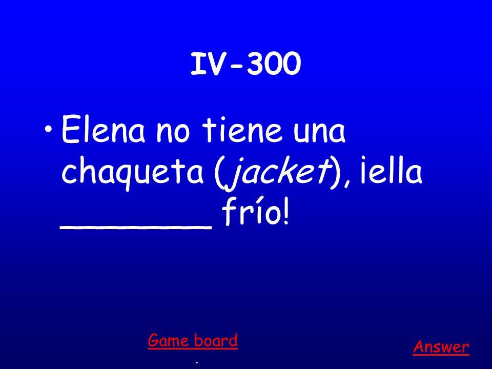 IV-200 Tengo catarro. ______ enfermo. Answer. Game board