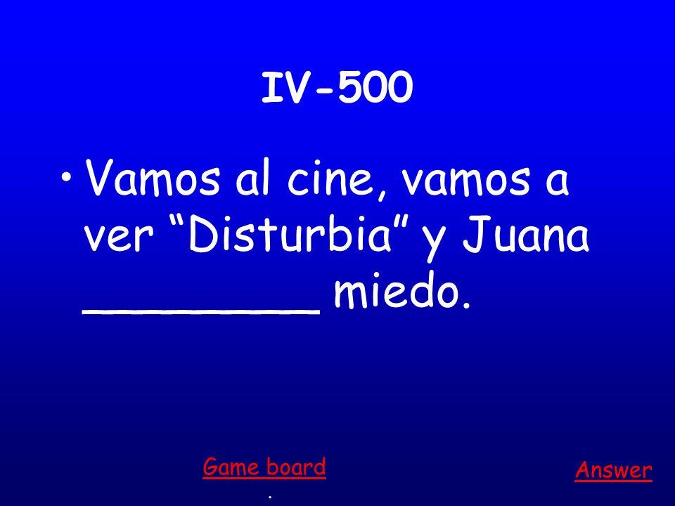 IV-400 Ellos no _________ bien. Answer. Game board