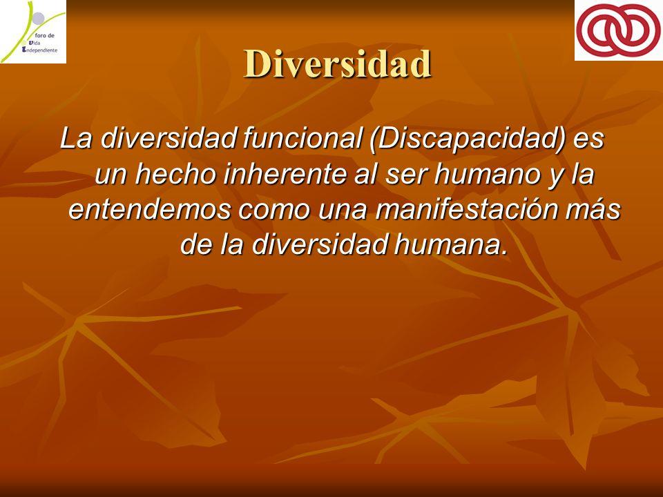 Diversidad Diversidad La diversidad funcional (Discapacidad) es un hecho inherente al ser humano y la entendemos como una manifestación más de la diversidad humana.
