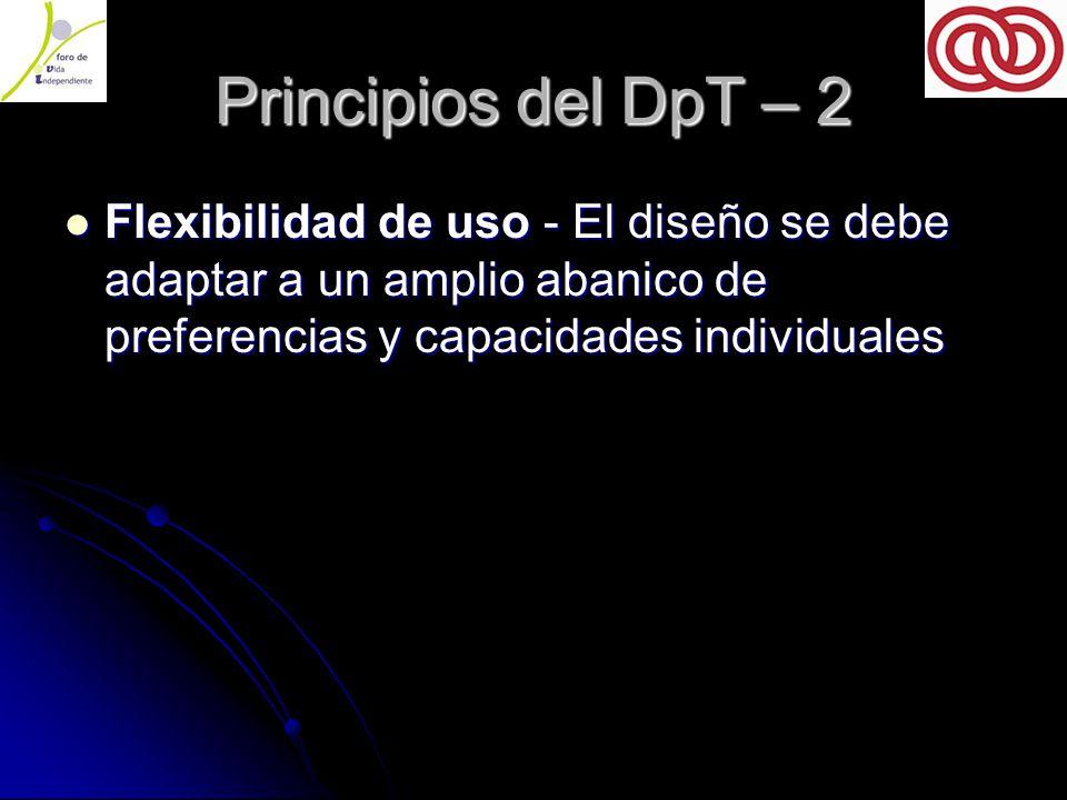 Principios del DpT – 2 Flexibilidad de uso - El diseño se debe adaptar a un amplio abanico de preferencias y capacidades individuales Flexibilidad de uso - El diseño se debe adaptar a un amplio abanico de preferencias y capacidades individuales
