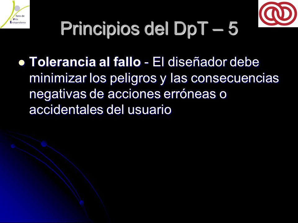 Principios del DpT – 5 Tolerancia al fallo - El diseñador debe minimizar los peligros y las consecuencias negativas de acciones erróneas o accidentales del usuario Tolerancia al fallo - El diseñador debe minimizar los peligros y las consecuencias negativas de acciones erróneas o accidentales del usuario