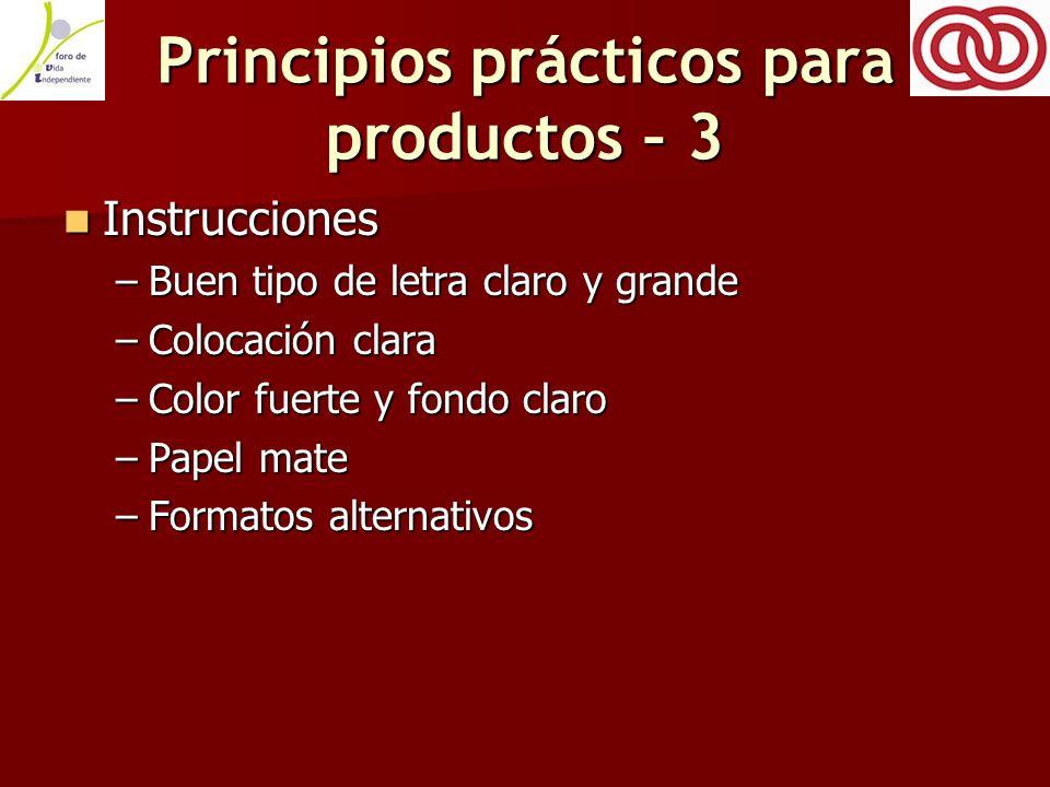 Principios prácticos para productos – 3 Instrucciones Instrucciones –Buen tipo de letra claro y grande –Colocación clara –Color fuerte y fondo claro –Papel mate –Formatos alternativos