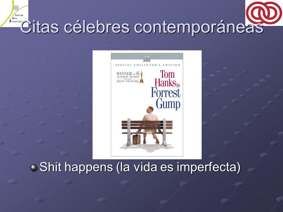 Citas célebres contemporáneas Shit happens (la vida es imperfecta)
