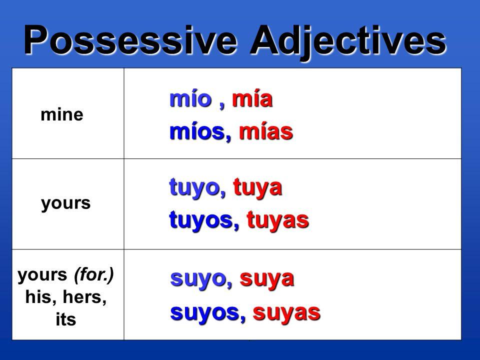 Level 2 -- Capítulo 2A103 Possessive Adjectives mine yours yours (for.) his, hers, its tuyo, tuya tuyos, tuyas suyos, suyas mío, mía míos, mías suyo, suya