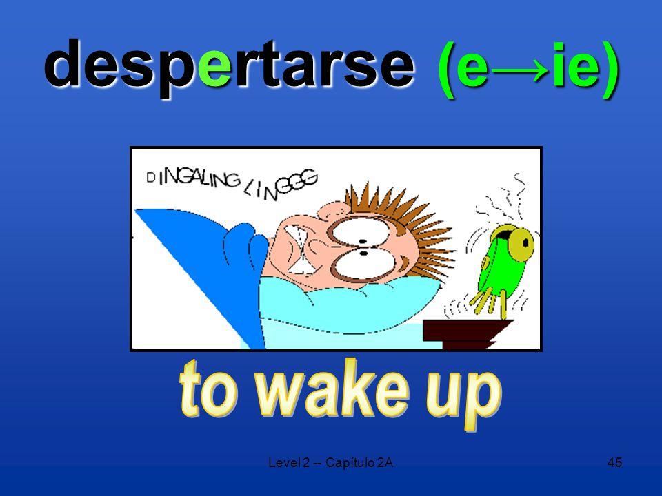 Level 2 -- Capítulo 2A45 despertarse (e→ie)