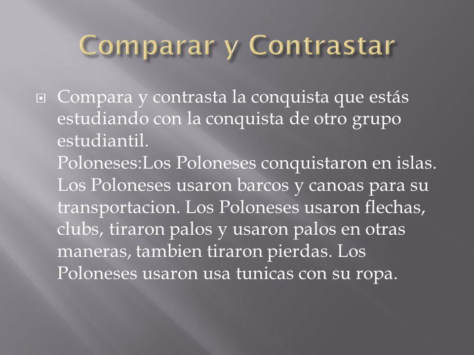  Compara y contrasta la conquista que estás estudiando con la conquista de otro grupo estudiantil.