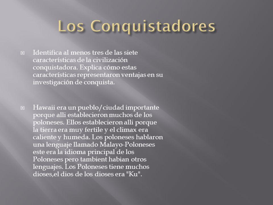  Identifica al menos tres de las siete características de la civilización conquistadora.