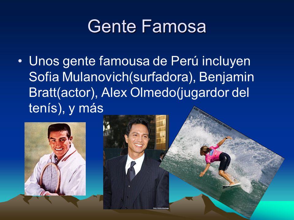 Gente Famosa Unos gente famousa de Perú incluyen Sofia Mulanovich(surfadora), Benjamin Bratt(actor), Alex Olmedo(jugardor del tenís), y más