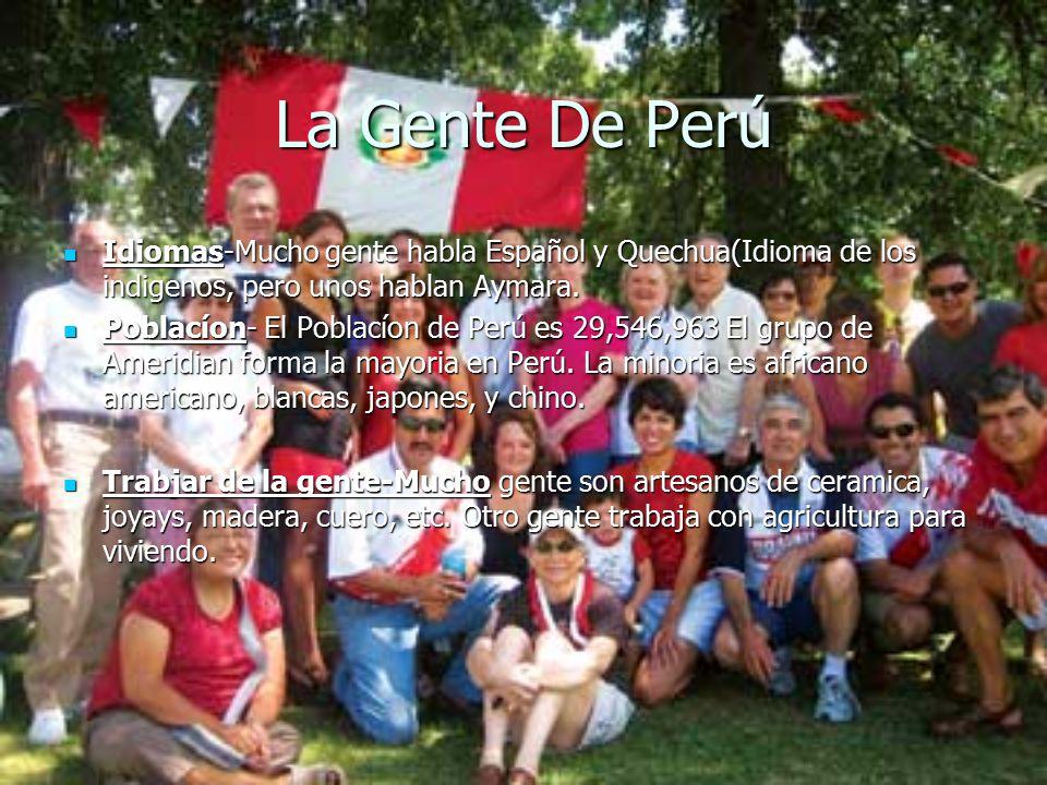La Gente De Perú Idiomas-Mucho gente habla Español y Quechua(Idioma de los indigenos, pero unos hablan Aymara.
