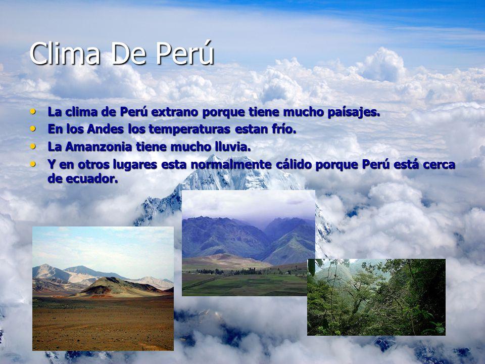 Clima De Perú La clima de Perú extrano porque tiene mucho paísajes.