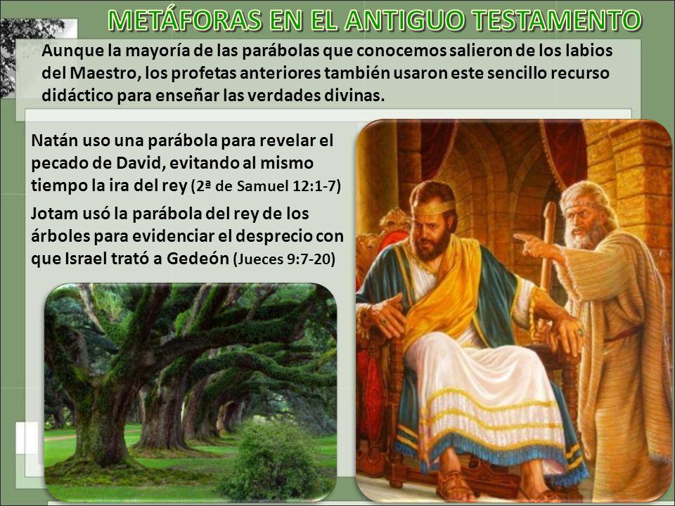 Aunque la mayoría de las parábolas que conocemos salieron de los labios del Maestro, los profetas anteriores también usaron este sencillo recurso didáctico para enseñar las verdades divinas.