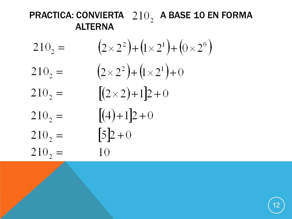PRACTICA: CONVIERTA A BASE 10 EN FORMA ALTERNA 12