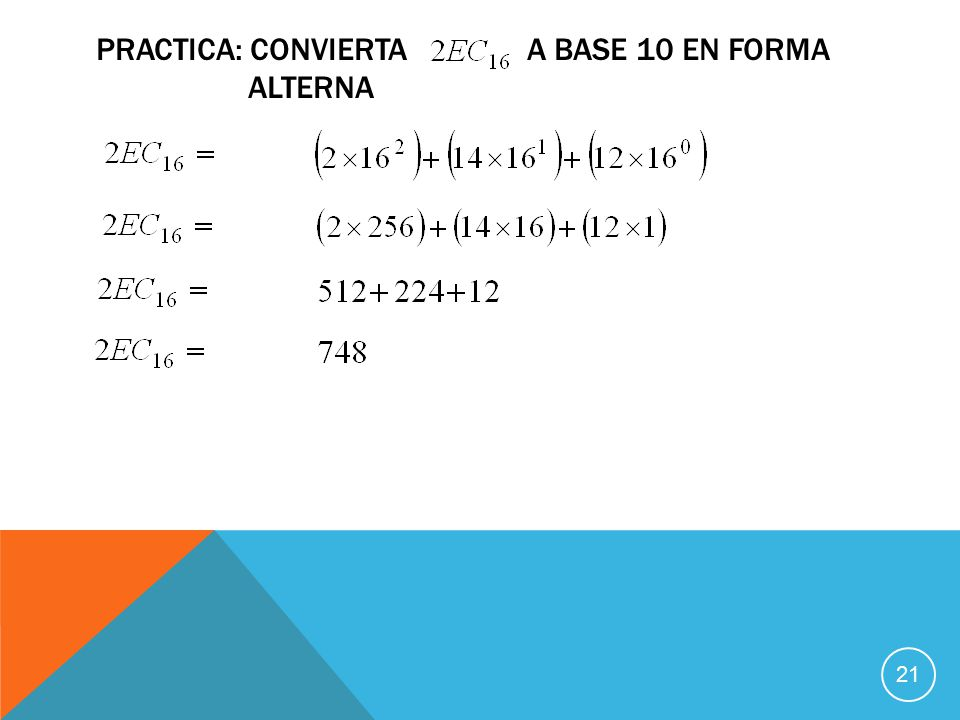 PRACTICA: CONVIERTA A BASE 10 EN FORMA ALTERNA 21
