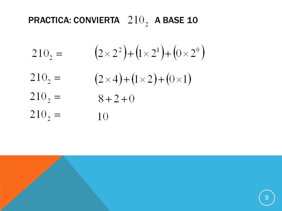 PRACTICA: CONVIERTA A BASE 10 9