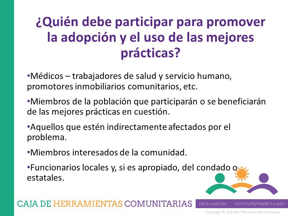 Copyright © 2014 by The University of Kansas ¿Quién debe participar para promover la adopción y el uso de las mejores prácticas.