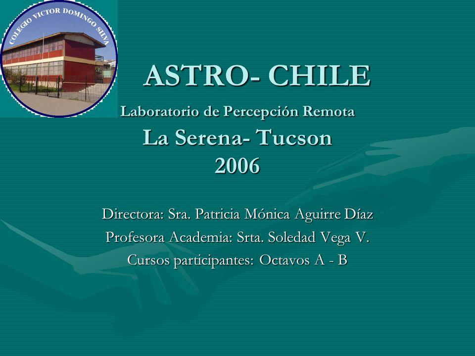 ASTRO- CHILE Laboratorio de Percepción Remota La Serena- Tucson 2006 ASTRO- CHILE Laboratorio de Percepción Remota La Serena- Tucson 2006 Directora: Sra.