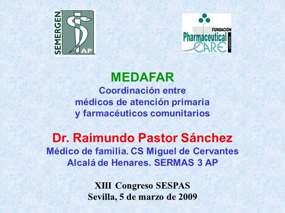 XIII Congreso SESPAS Sevilla, 5 de marzo de 2009 MEDAFAR Coordinación entre médicos de atención primaria y farmacéuticos comunitarios Dr.
